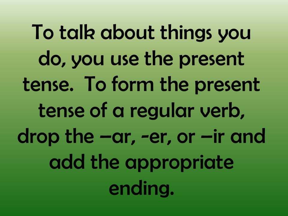 To talk about things you do, you use the present tense