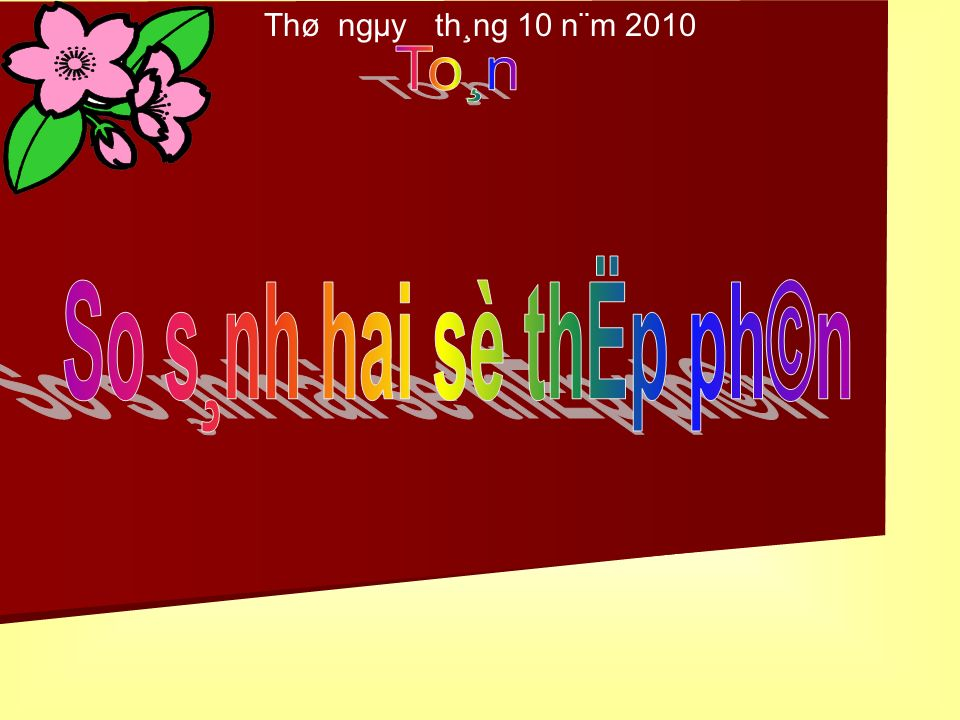 Thø ngµy th¸ng 10 n¨m 2010 To¸n So s¸nh hai sè thËp ph©n