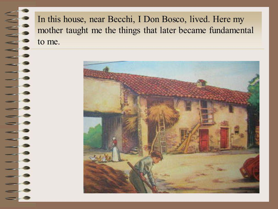 In this house, near Becchi, I Don Bosco, lived