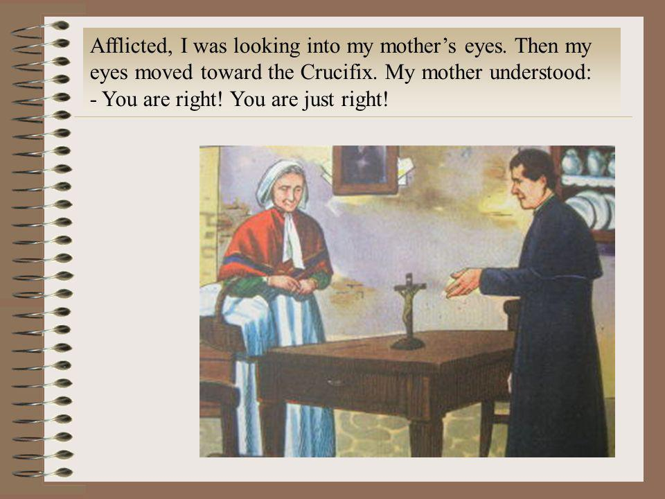Afflicted, I was looking into my mother's eyes