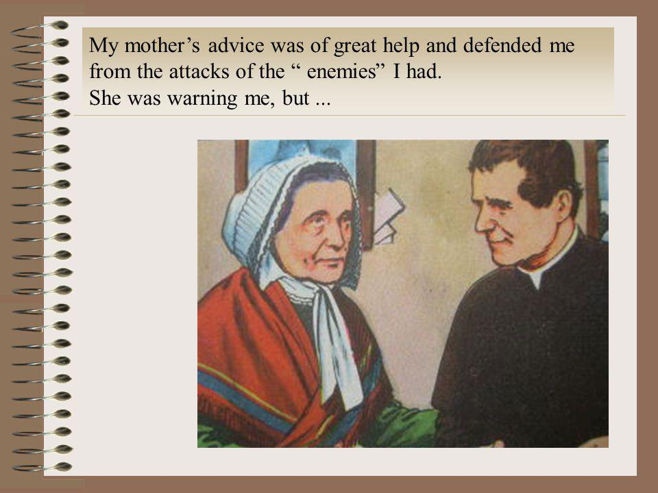 My mother's advice was of great help and defended me from the attacks of the enemies I had.