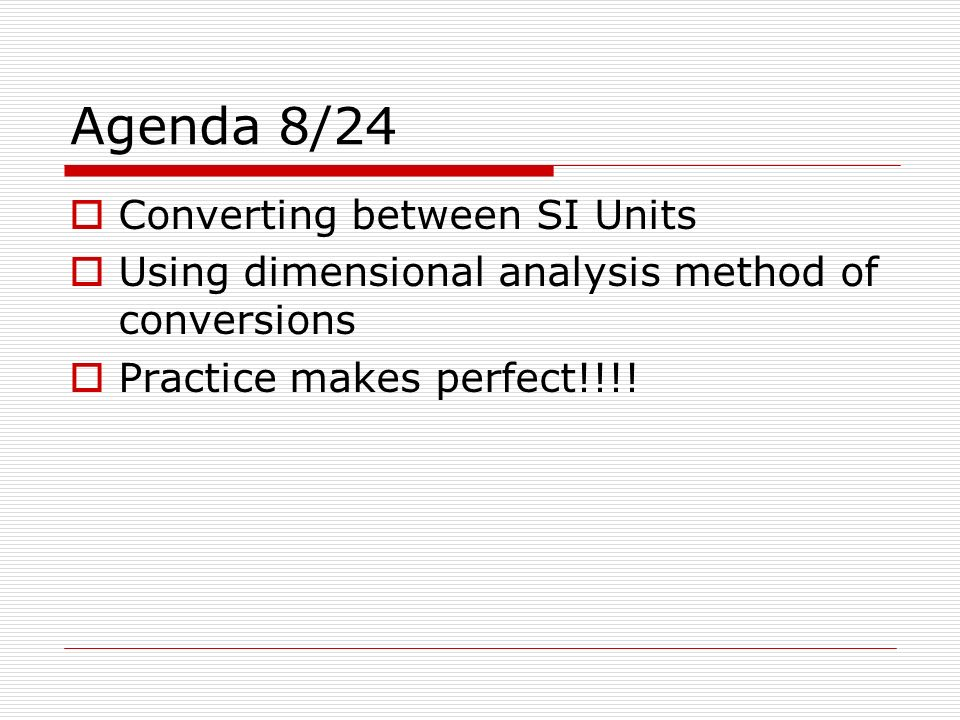 Agenda 8/24 Converting between SI Units