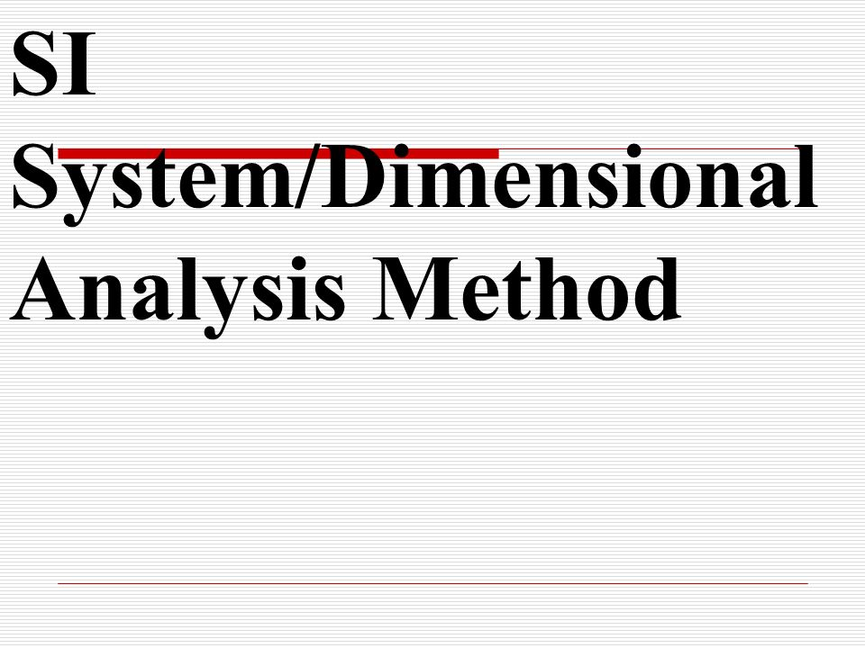 SI System/Dimensional Analysis Method