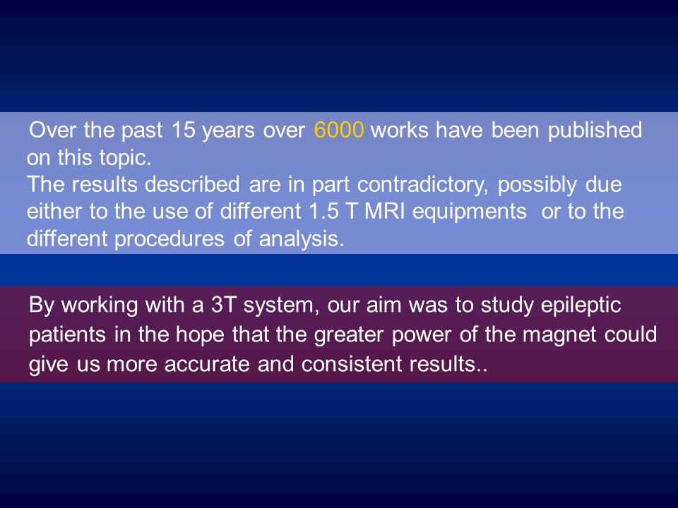 Over the past 15 years over 6000 works have been published on this topic. The results described are in part contradictory, possibly due either to the use of different 1.5 T MRI equipments or to the different procedures of analysis.