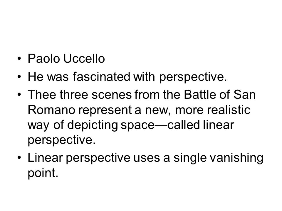 Paolo Uccello He was fascinated with perspective.