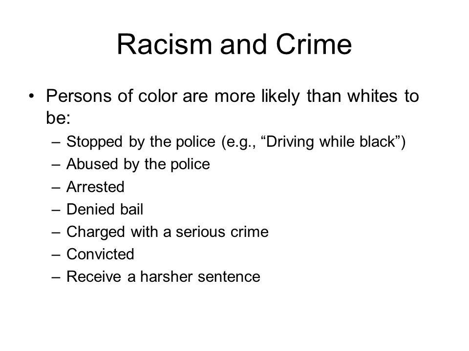 Racism and Crime Persons of color are more likely than whites to be: