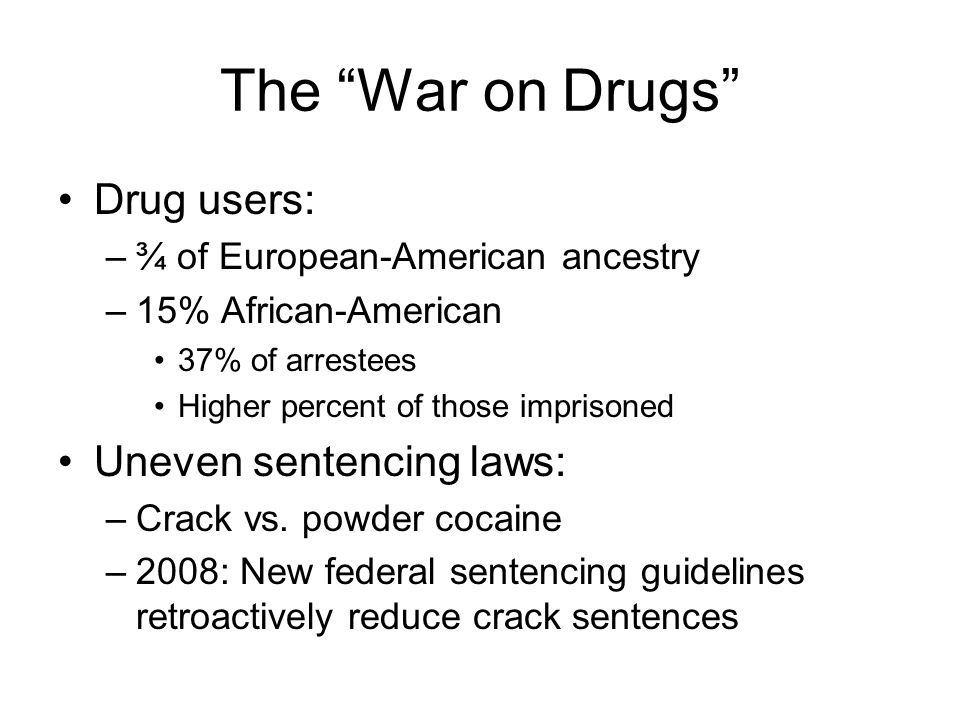 The War on Drugs Drug users: Uneven sentencing laws: