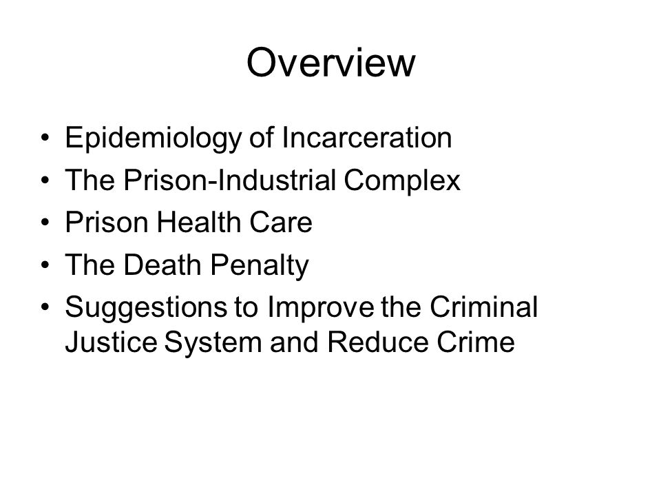 Overview Epidemiology of Incarceration The Prison-Industrial Complex