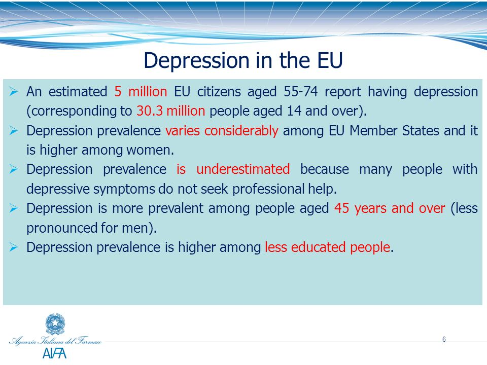 Depression in the EU An estimated 5 million EU citizens aged report having depression (corresponding to 30.3 million people aged 14 and over).