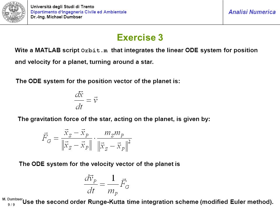 Exercise 3 Wite a MATLAB script Orbit.m that integrates the linear ODE system for position. and velocity for a planet, turning around a star.