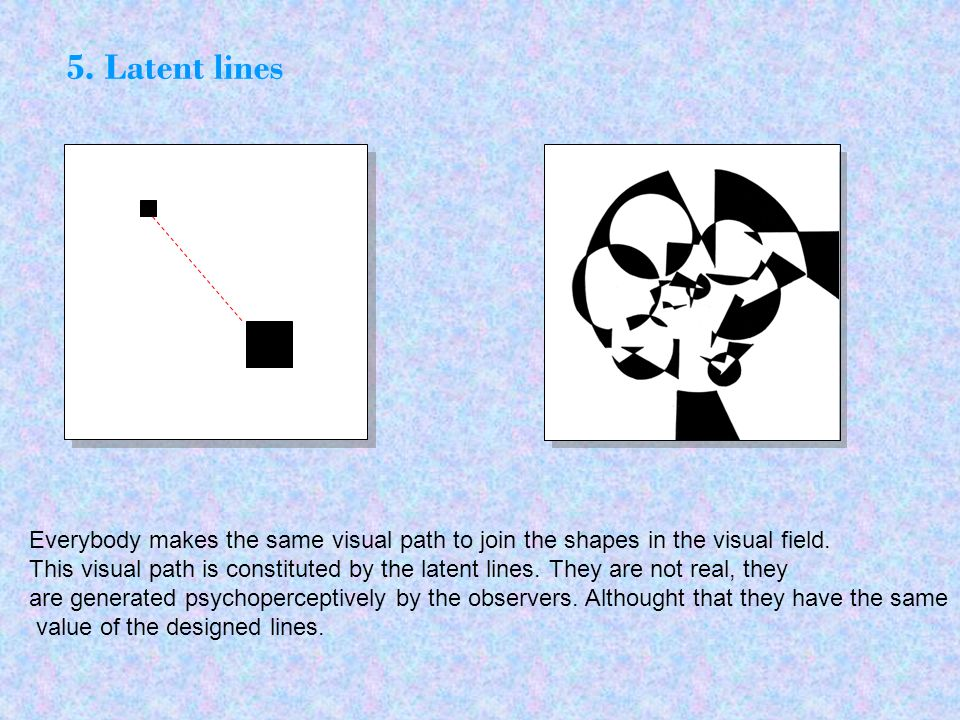 5. Latent lines Everybody makes the same visual path to join the shapes in the visual field.