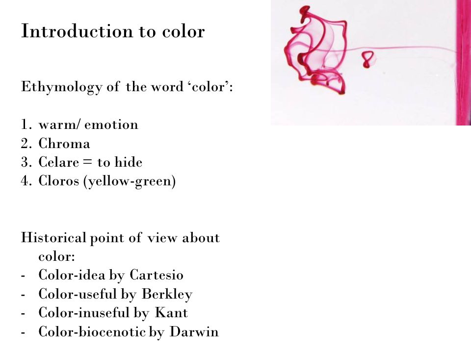 Introduction to color Ethymology of the word 'color': warm/ emotion