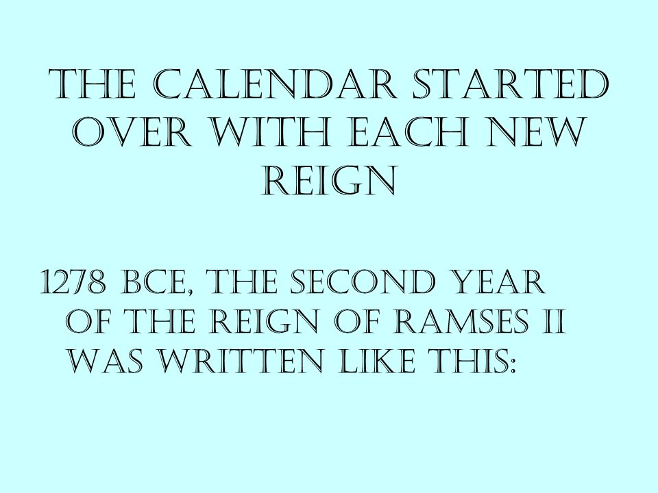 The calendar started over with each new reign