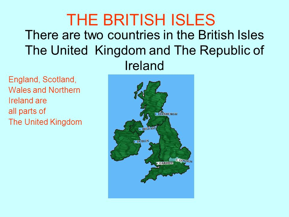 There are two countries in the British Isles The United Kingdom and The Republic of Ireland