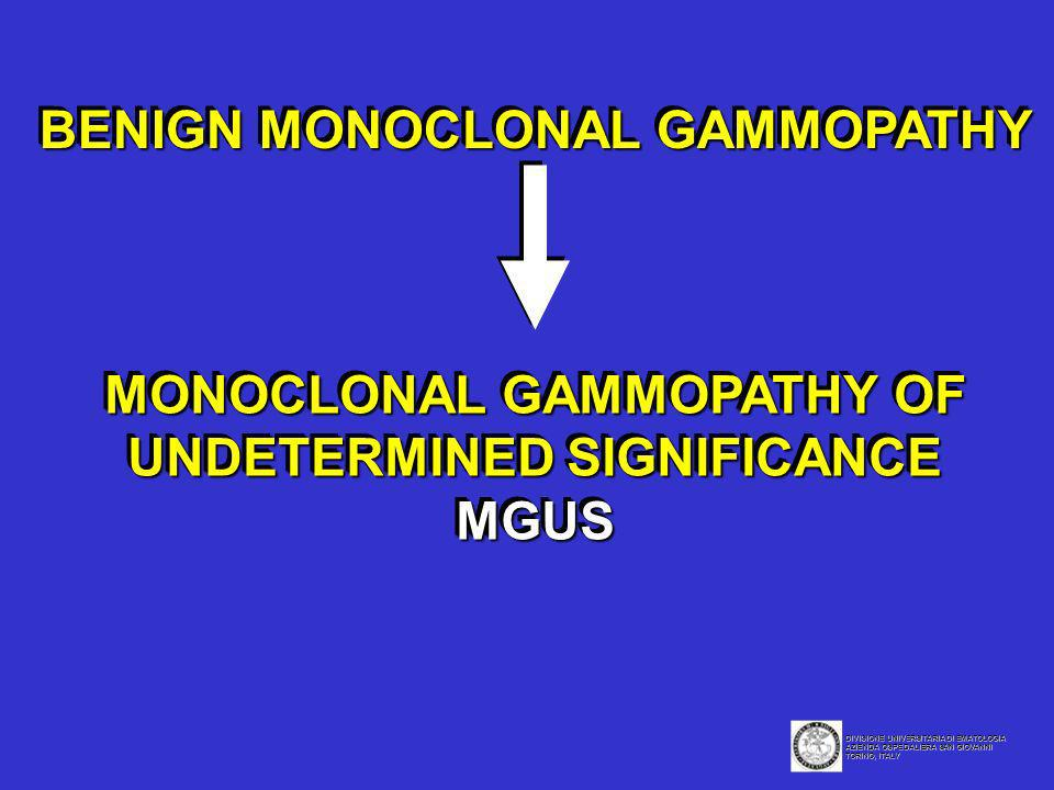 MONOCLONAL GAMMOPATHY OF UNDETERMINED SIGNIFICANCE