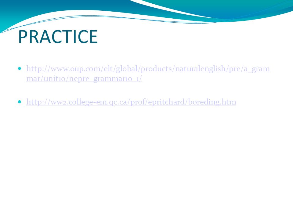 PRACTICE http://www.oup.com/elt/global/products/naturalenglish/pre/a_gram mar/unit10/nepre_grammar10_1/