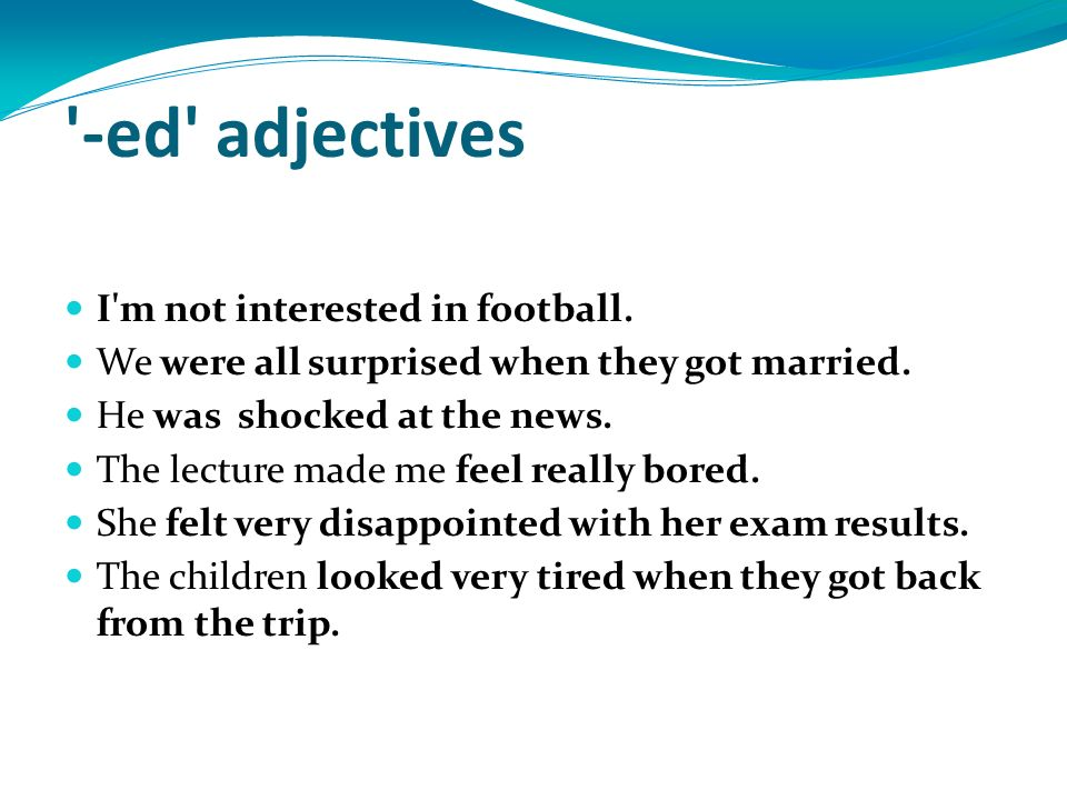 -ed adjectives I m not interested in football.