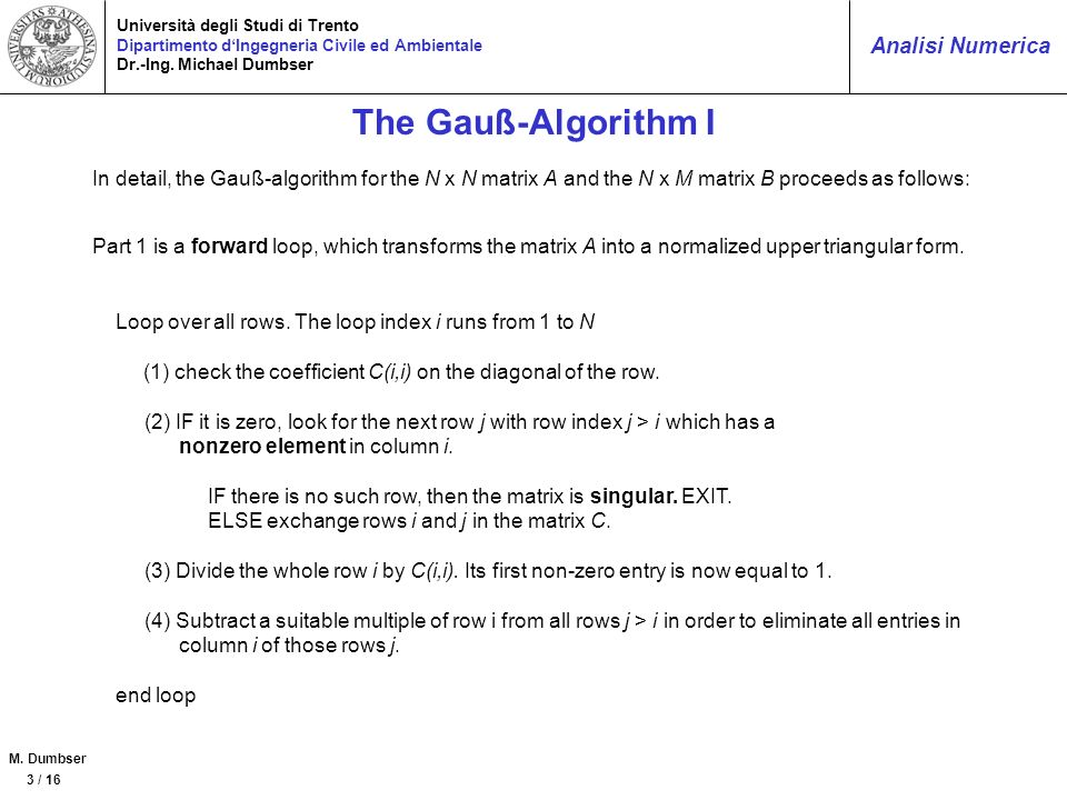 The Gauß-Algorithm I In detail, the Gauß-algorithm for the N x N matrix A and the N x M matrix B proceeds as follows: