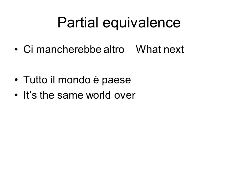 Partial equivalence Ci mancherebbe altro What next