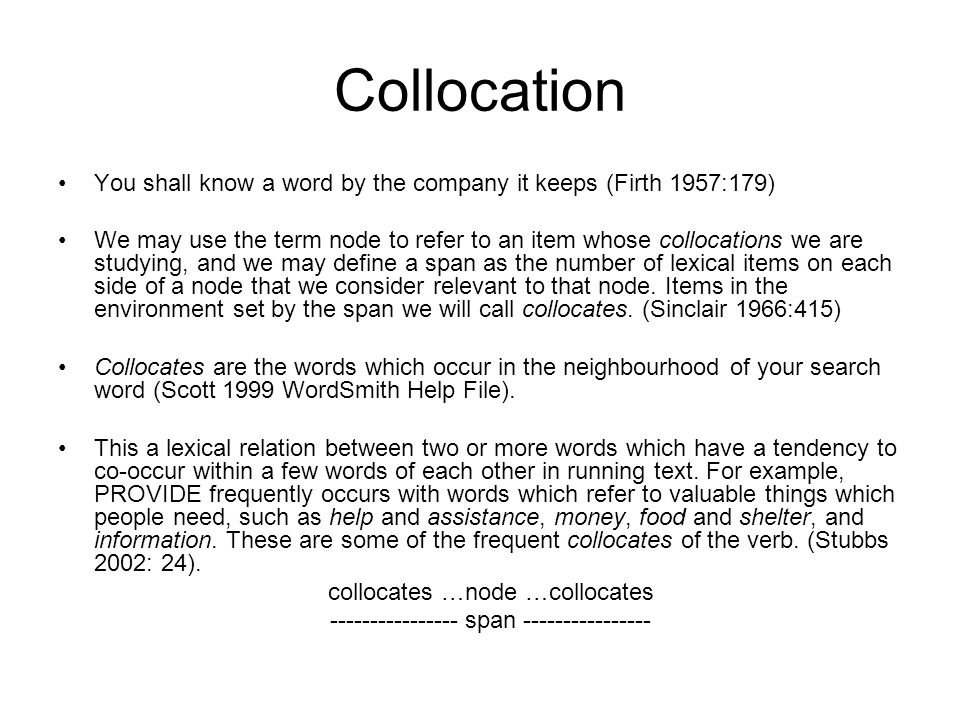 Collocation You shall know a word by the company it keeps (Firth 1957:179)