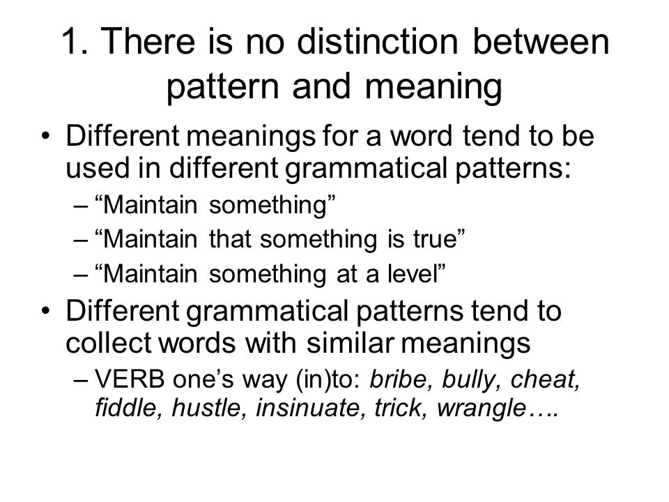 1. There is no distinction between pattern and meaning