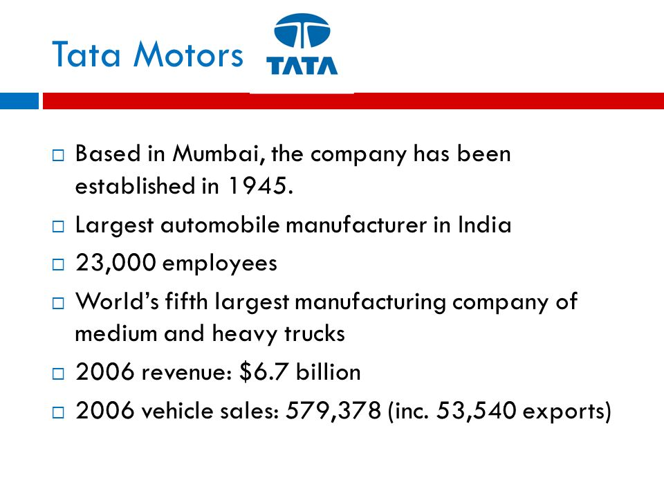Tata Motors Based in Mumbai, the company has been established in 1945.