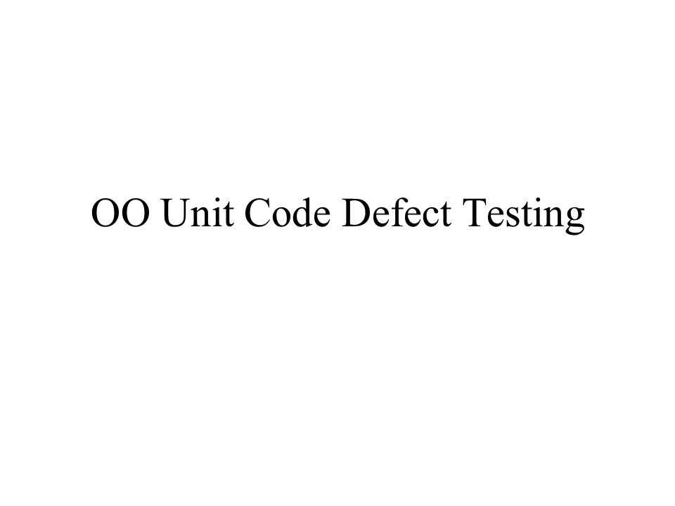 OO Unit Code Defect Testing
