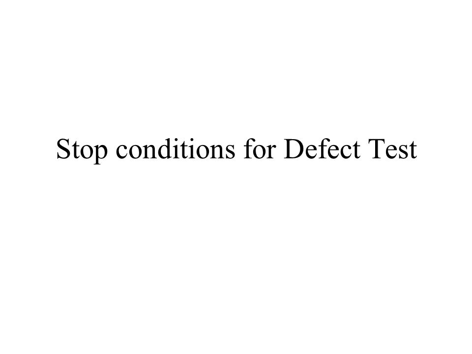 Stop conditions for Defect Test