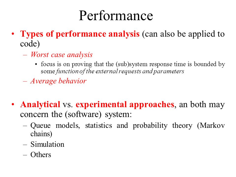 Performance Types of performance analysis (can also be applied to code) Worst case analysis.