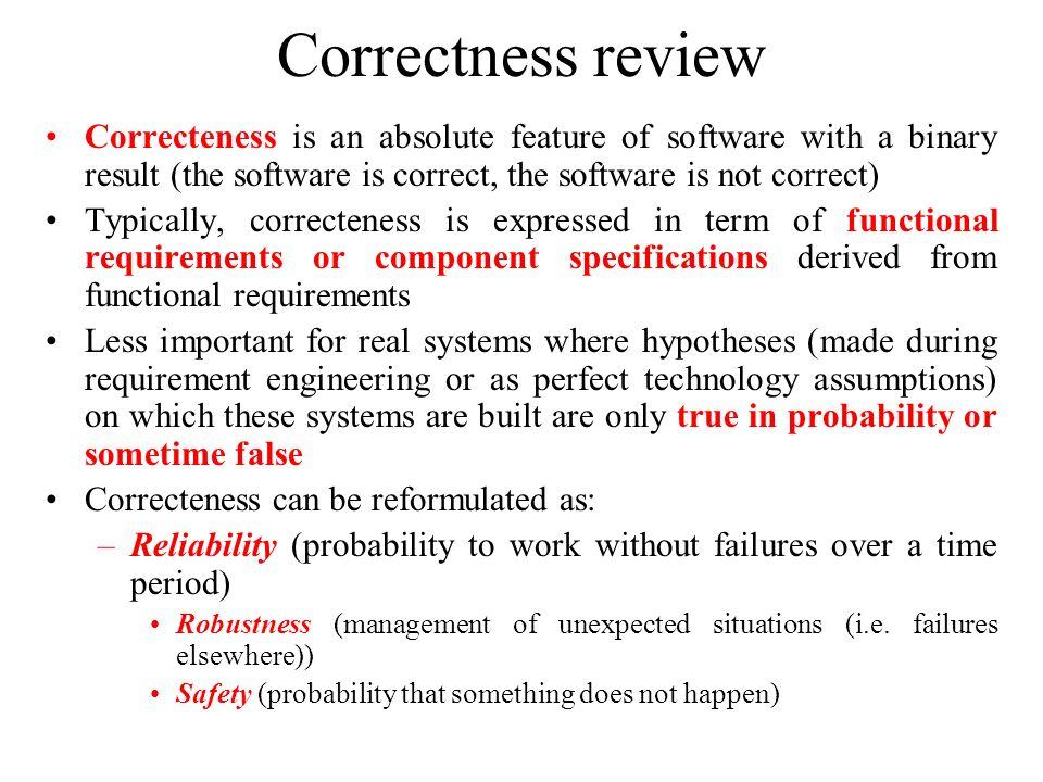 Correctness review Correcteness is an absolute feature of software with a binary result (the software is correct, the software is not correct)