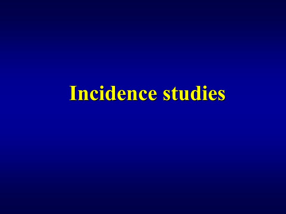 Incidence studies