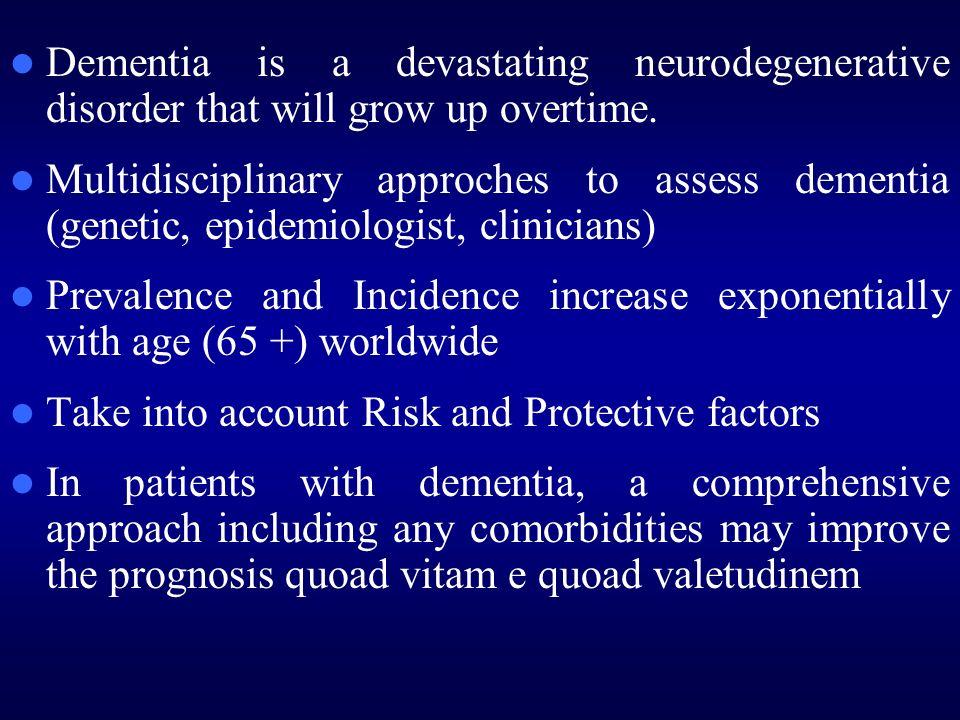 Dementia is a devastating neurodegenerative disorder that will grow up overtime.
