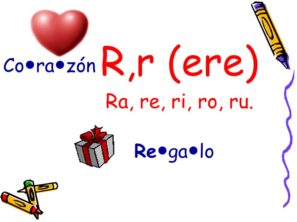 R,r (ere) Ra, re, ri, ro, ru. Co●ra●zón Re●ga●lo