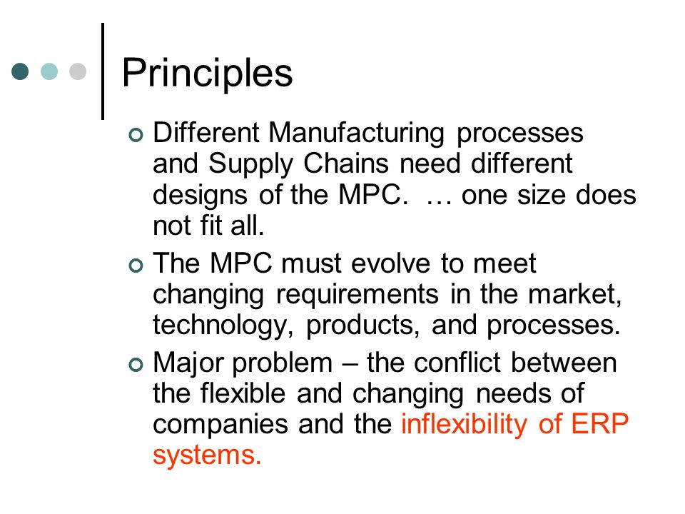 Principles Different Manufacturing processes and Supply Chains need different designs of the MPC. … one size does not fit all.