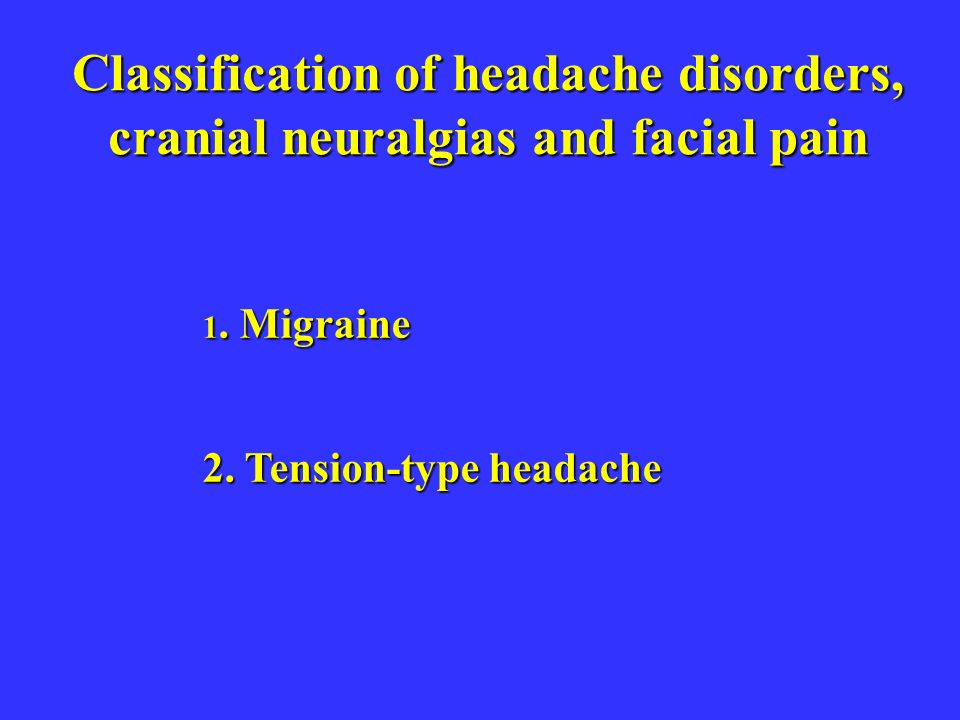 Classification of headache disorders, cranial neuralgias and facial pain