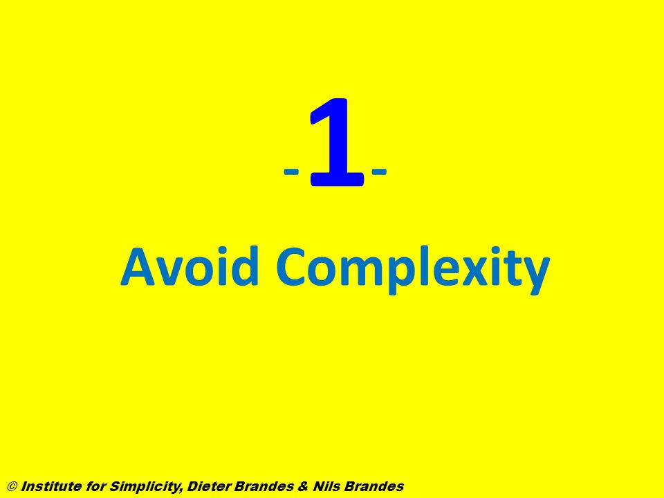 -1- Avoid Complexity © Institute for Simplicity, Dieter Brandes & Nils Brandes