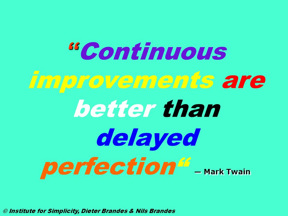 Continuous improvements are better than delayed perfection — Mark Twain