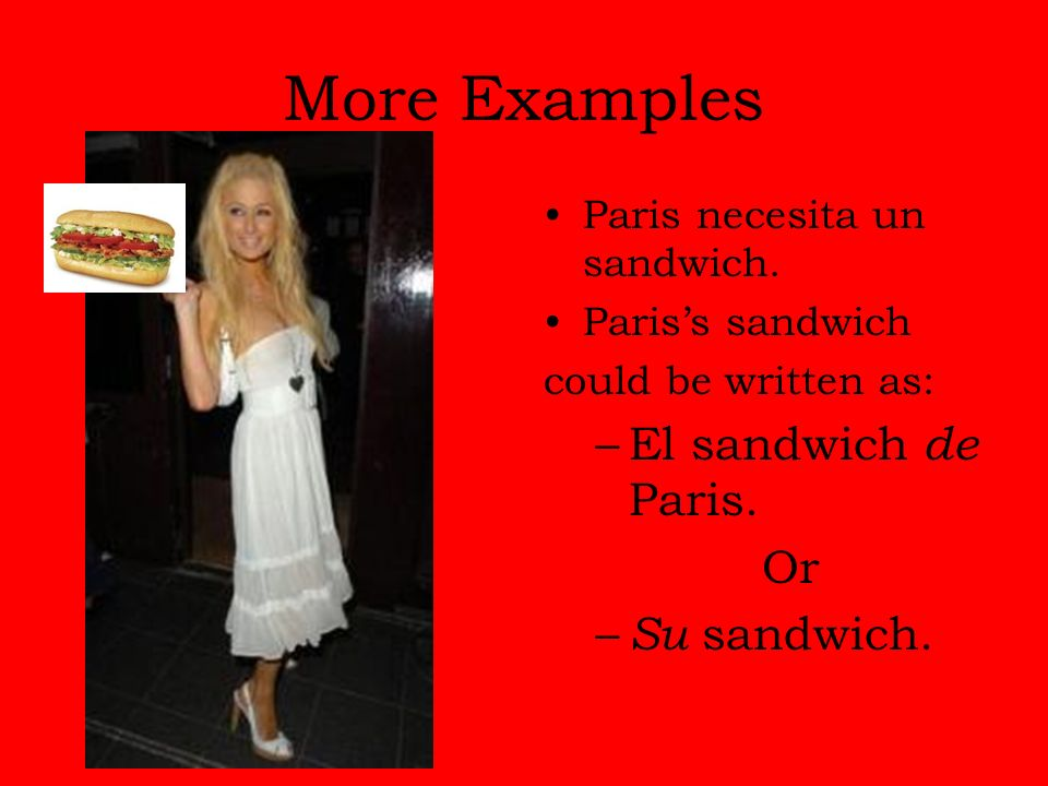 More Examples El sandwich de Paris. Or Su sandwich.
