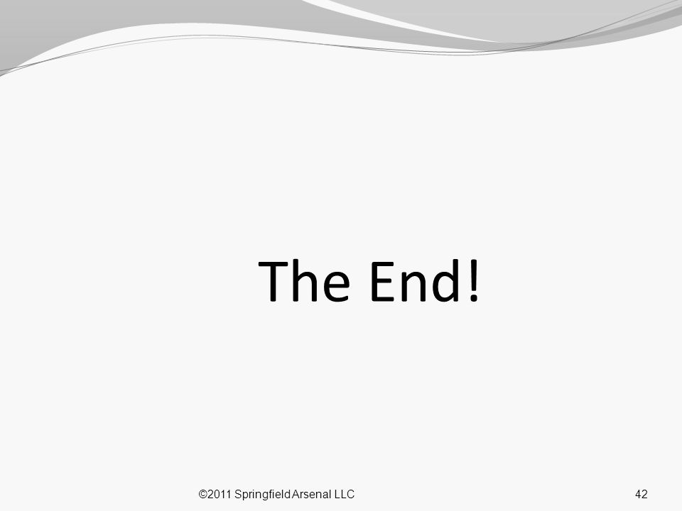 The End! ©2011 Springfield Arsenal LLC