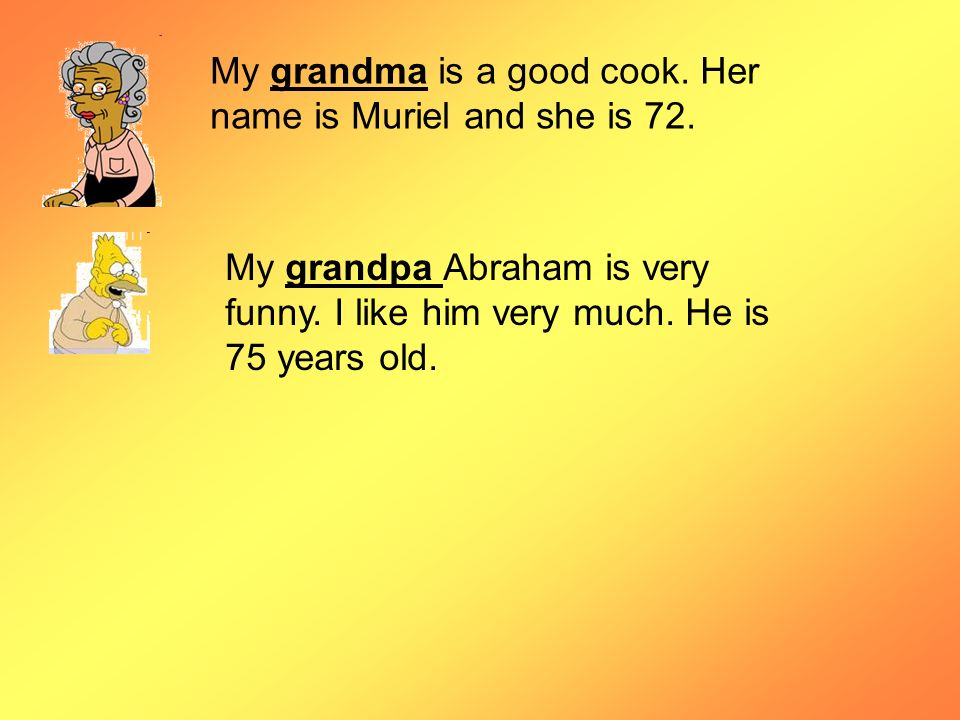 My grandma is a good cook. Her name is Muriel and she is 72.