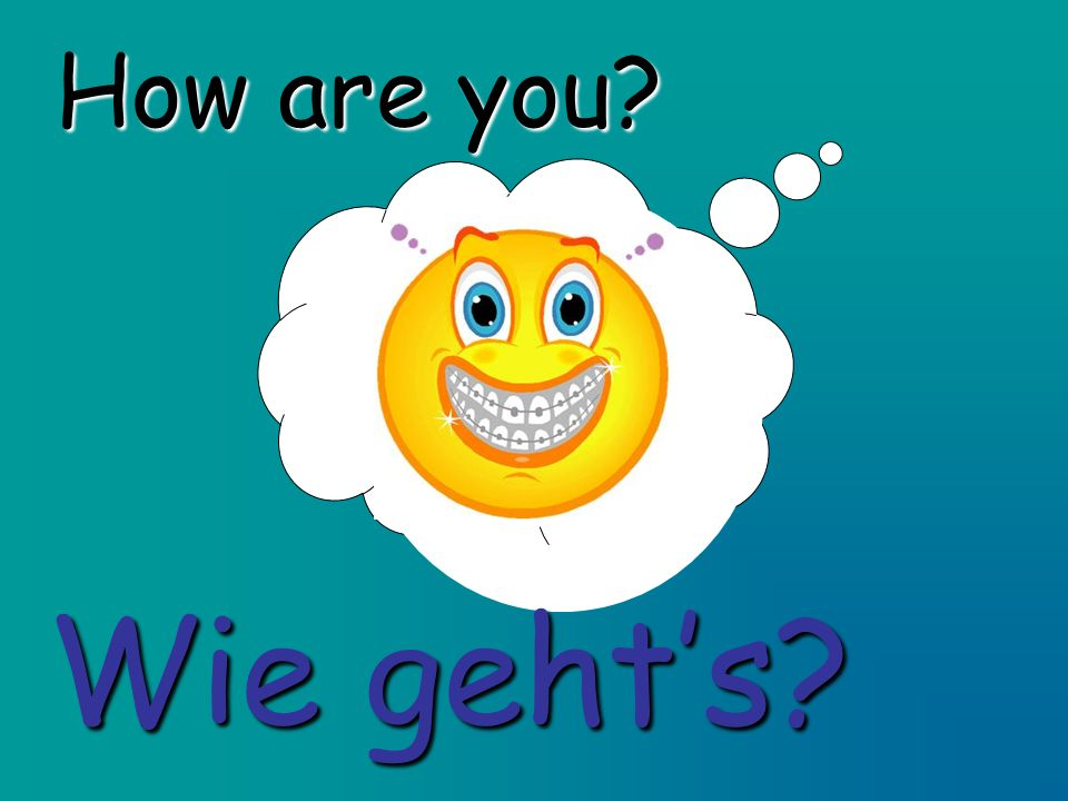 How are you Wie geht's