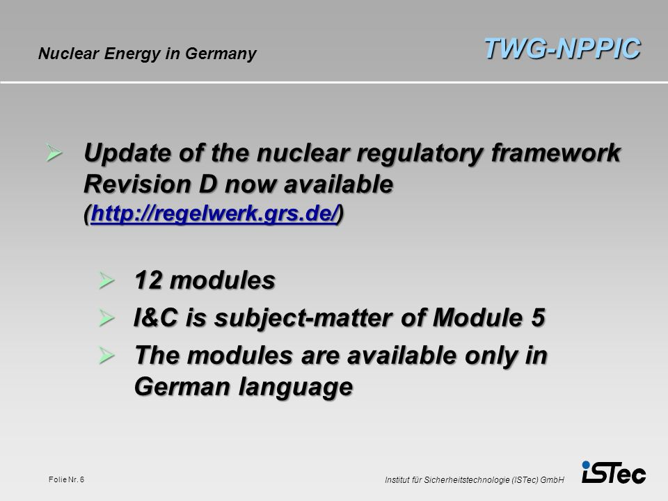 TWG-NPPIC Nuclear Energy in Germany. Update of the nuclear regulatory framework Revision D now available (http://regelwerk.grs.de/)