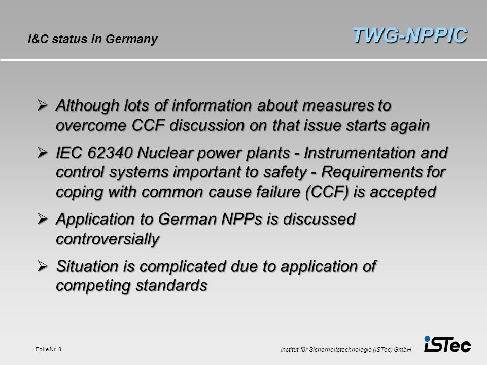 TWG-NPPIC I&C status in Germany. Although lots of information about measures to overcome CCF discussion on that issue starts again.