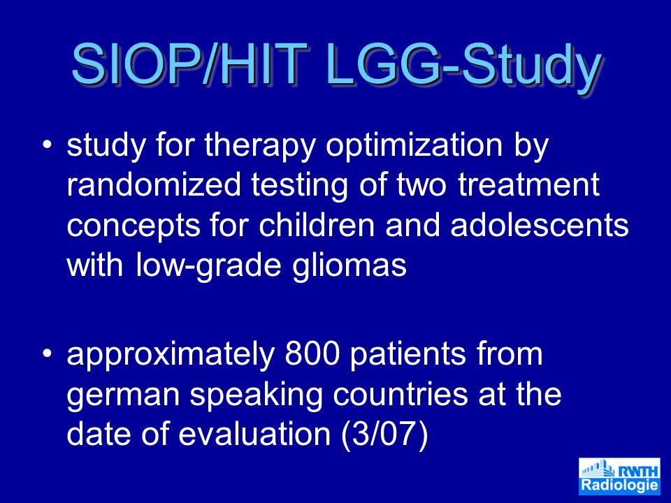 SIOP/HIT LGG-Study study for therapy optimization by randomized testing of two treatment concepts for children and adolescents with low-grade gliomas.