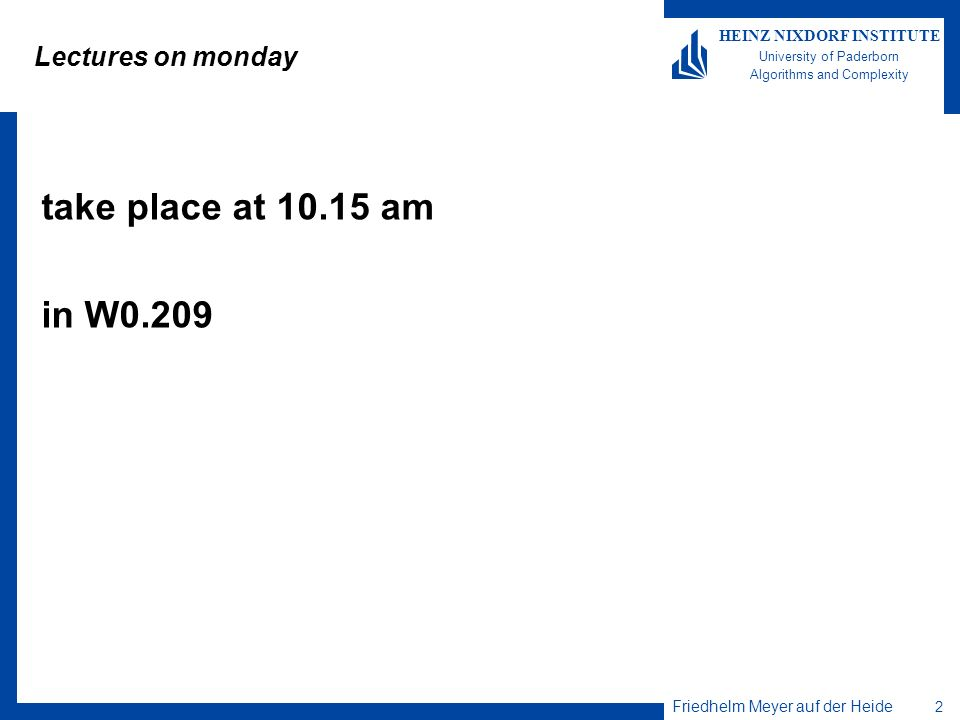 Lectures on monday take place at 10.15 am in W0.209