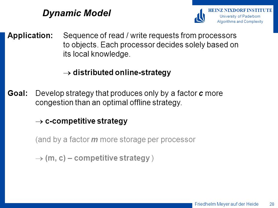 Dynamic Model Application: Sequence of read / write requests from processors. to objects. Each processor decides solely based on.