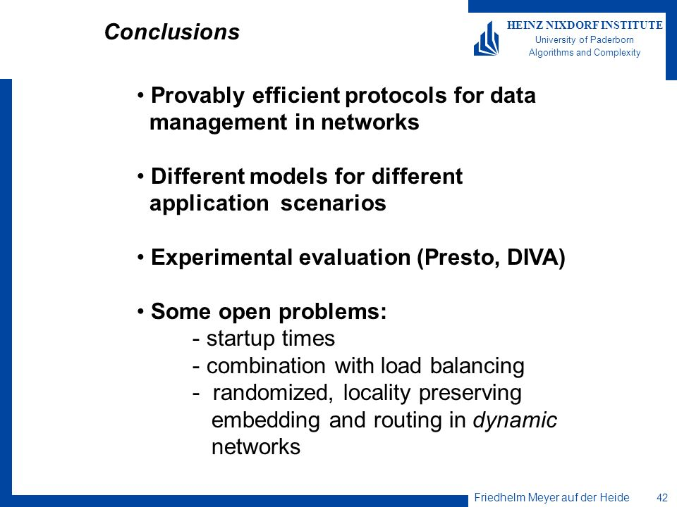 Conclusions Provably efficient protocols for data. management in networks. Different models for different.