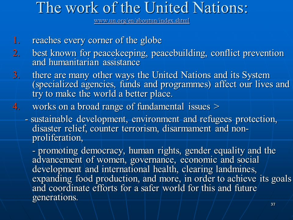The work of the United Nations: www.un.org/en/aboutun/index.shtml