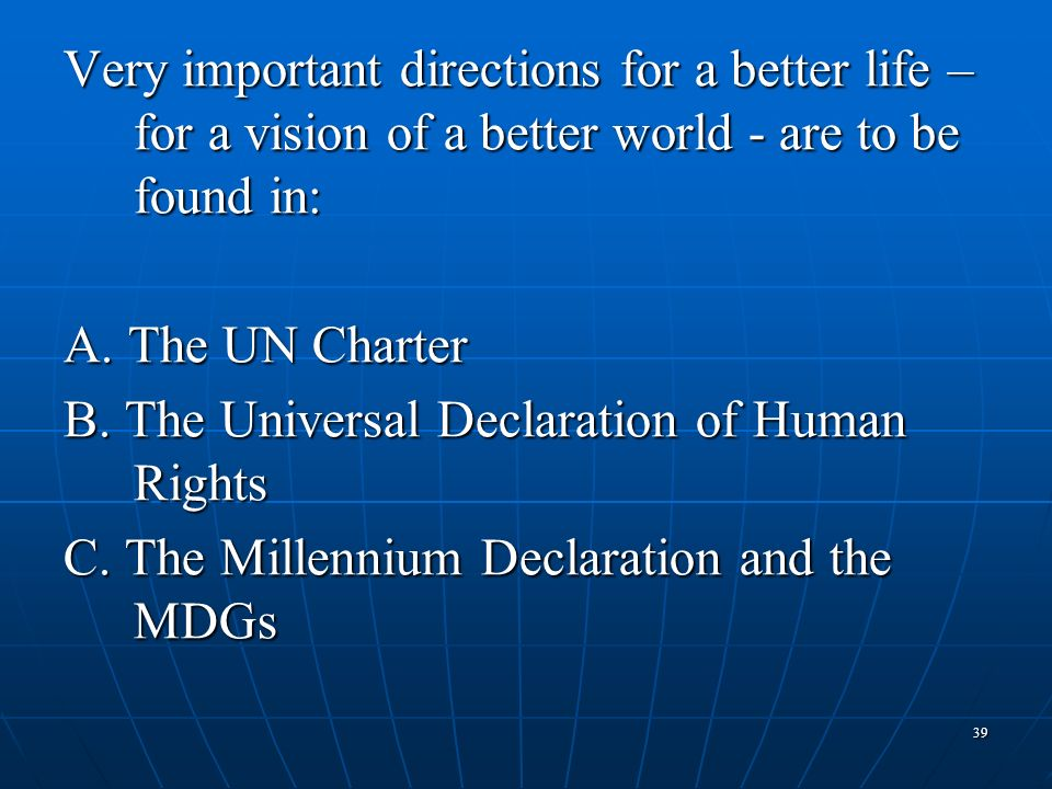 Very important directions for a better life – for a vision of a better world - are to be found in: