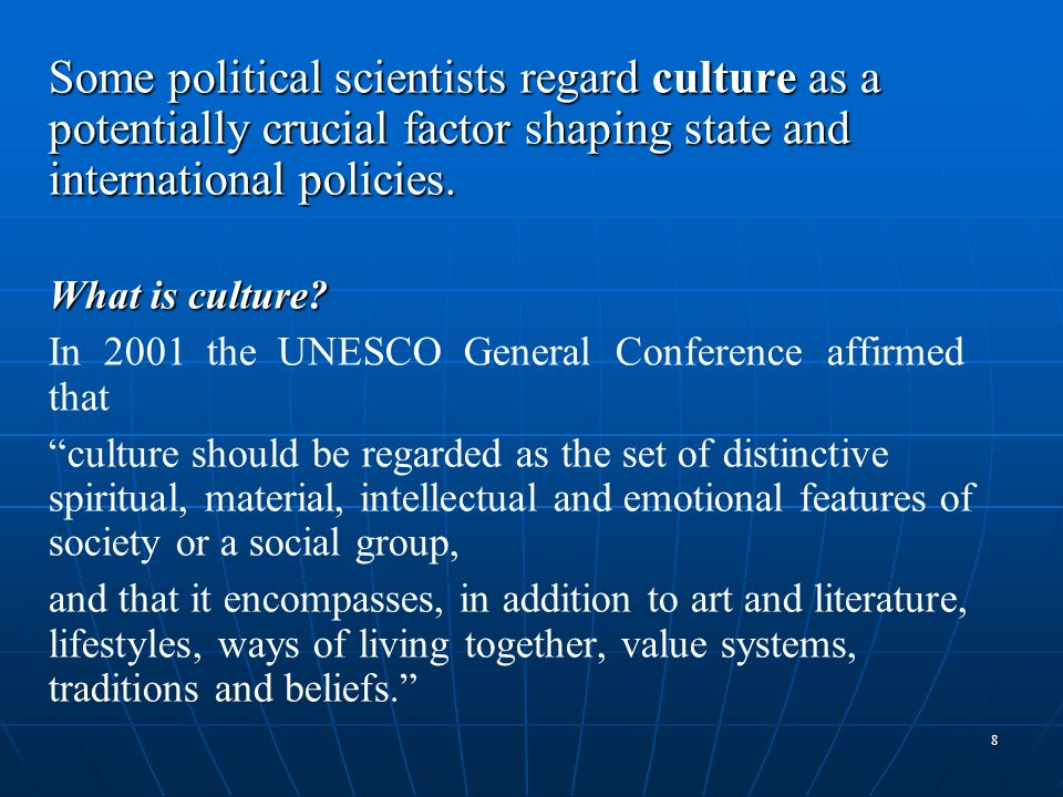 Some political scientists regard culture as a potentially crucial factor shaping state and international policies.